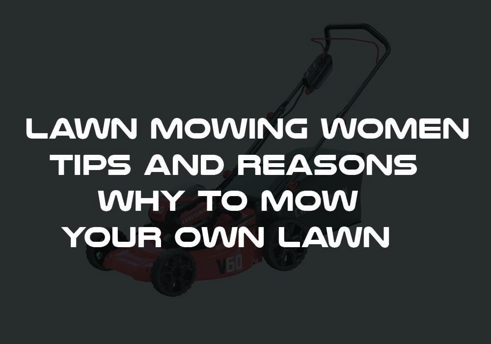 Lawn Mowing Women Tips And Reasons Why To Mow Your Own Lawn