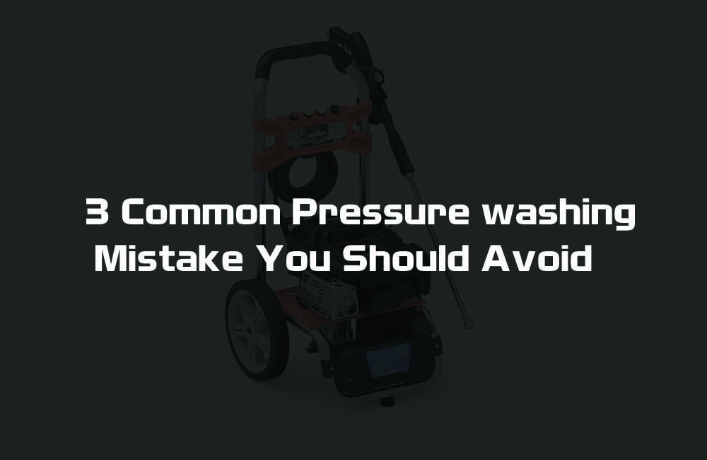 3 Common Pressure Washing Mistake You Should Avoid