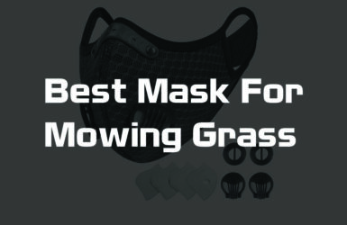 Best Mask For Mowing Grass
