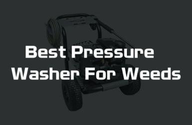 Best Pressure Washer For Weeds