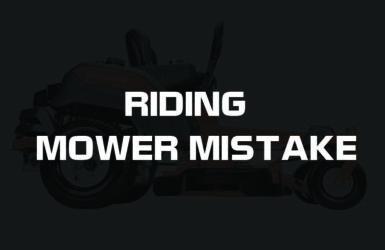 7 Common Riding Mower Mistakes